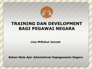 TRAINING DAN DEVELOPMENT BAGI PEGAWAI NEGARA