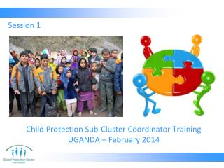 Child Protection Sub-Cluster Coordinator Training UGANDA – February 2014