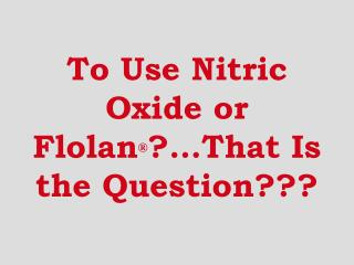 To Use Nitric Oxide or Flolan  That Is the Question