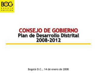 CONSEJO DE GOBIERNO Plan de Desarrollo Distrital 2008-2012