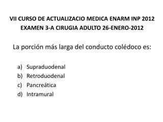 VII CURSO DE ACTUALIZACIO MEDICA ENARM INP  2012 EXAMEN 3 -A  CIRUGIA ADULTO  26-ENERO-2012