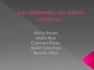 - Las diferentes disciplinas Médicas.