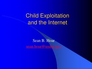 Child Exploitation  and the Internet