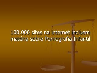 100.000 sites na internet incluem matéria sobre Pornografia Infantil