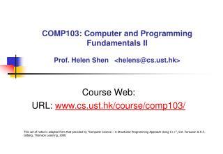 COMP103: Computer and Programming Fundamentals II  Prof. Helen Shen   helenscst.hk