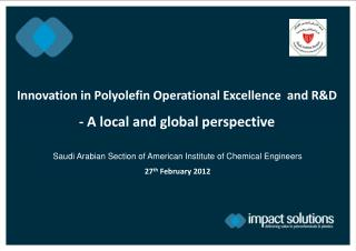 Innovation in Polyolefin Operational Excellence  and R&D - A local and global perspective