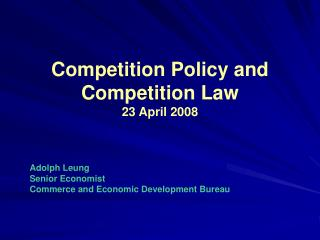 Competition Policy and Competition Law 23 April 2008
