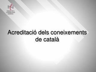 Acreditació dels  coneixements  de  català