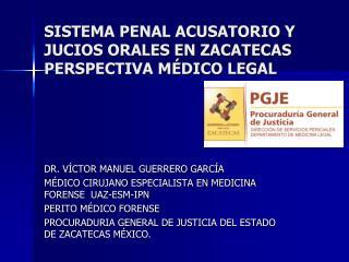 SISTEMA PENAL ACUSATORIO Y JUCIOS ORALES EN ZACATECAS PERSPECTIVA M�DICO LEGAL