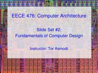 EECE 476: Computer Architecture Slide Set #2:  Fundamentals of Computer Design