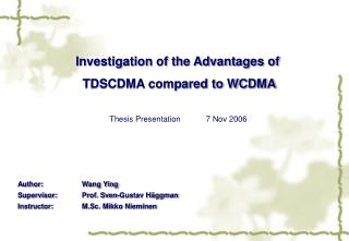 Investigation of the Advantages of  TDSCDMA compared to WCDMA