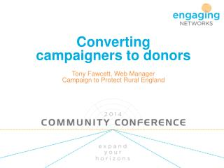 Converting  campaigners to donors Tony Fawcett, Web Manager Campaign to Protect Rural England