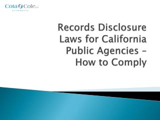 Records Disclosure Laws for California Public Agencies –  How to Comply