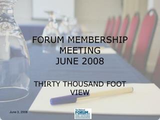 FORUM MEMBERSHIP MEETING JUNE 2008