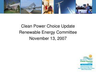 Clean Power Choice Update Renewable Energy Committee November 13, 2007