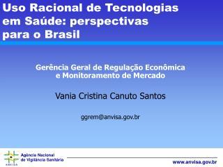 Gerência Geral de Regulação Econômica e Monitoramento de Mercado Vania Cristina Canuto Santos
