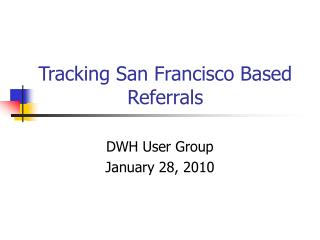 Tracking San Francisco Based Referrals