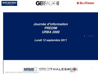 Journée d'information PREDIM URBA 2000 Lundi 12 septembre 2011