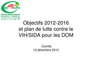 Objectifs 2012-2016 et plan de lutte contre le VIH/SIDA pour les DOM