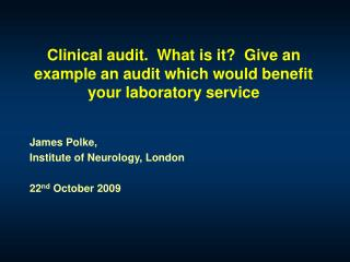Clinical audit.  What is it?  Give an example an audit which would benefit your laboratory service