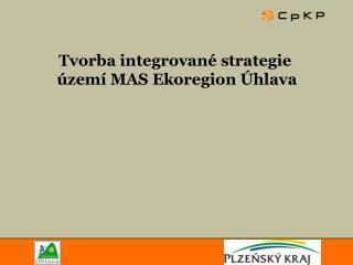Tvorba integrované strategie  území MAS Ekoregion Úhlava