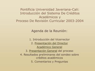 Agenda de la Reunión: 1. Introducción del Vicerrector 2.  Presentación del Director