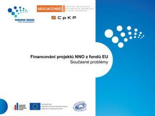 Financování projektů NNO zfondů EU Současné problémy