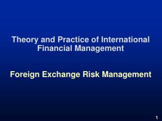Theory and Practice of International Financial Management   Foreign Exchange Risk Management