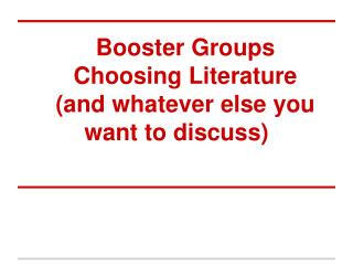 Booster Groups Choosing Literature (and whatever else you want to discuss)
