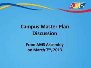 Campus Master Plan Discussion From AMS Assembly  on March 7 th , 2013