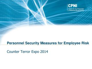 Personnel Security Measures for Employee Risk Counter Terror Expo 2014 Conference 201
