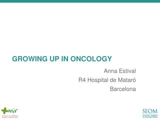 GROWING UP IN ONCOLOGY