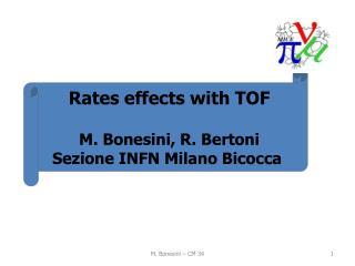 Rates effects with TOF M.  Bonesini , R.  Bertoni Sezione  INFN Milano  Bicocca