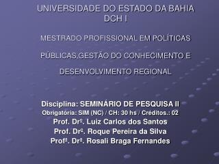 Disciplina: SEMINÁRIO DE PESQUISA II Obrigatória: SIM (NC) / CH: 30 hs / Créditos.: 02
