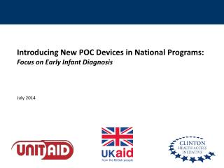 Introducing New POC Devices in National Programs: Focus on Early Infant Diagnosis July 2014