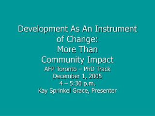 Development As An Instrument of Change:   More Than  Community Impact