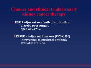Choices and clinical trials in early kidney cancer therapy
