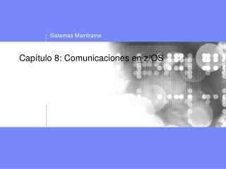 Capítulo 8: Comunicaciones en z/OS