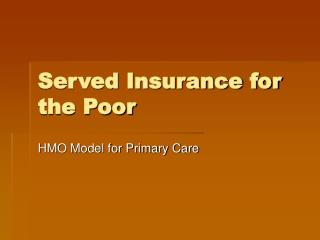 Served Insurance for the Poor