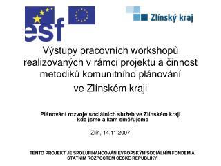 Plánování rozvoje sociálních služeb ve Zlínském kraji  – kde jsme a kam směřujeme Zlín, 14.11.2007