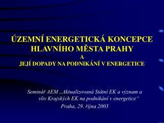 ÚZEMNÍ ENERGETICKÁ KONCEPCE  HLAVNÍHO MĚSTA PRAHY   A  JEJÍ DOPADY NA PODNIKÁNÍ V ENERGETICE