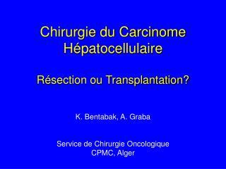 Chirurgie du Carcinome Hépatocellulaire  Résection ou Transplantation?