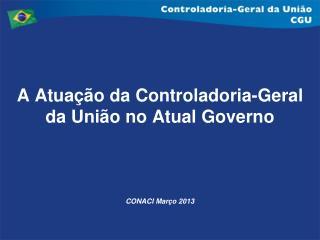 A Atuação da Controladoria-Geral da União no Atual Governo