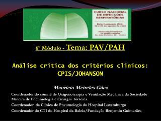 6º Módulo -  Tema: PAV/PAH Análise crítica dos critérios clínicos: CPIS/JOHANSON