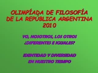 OLIMPÍADA DE FILOSOFÍA DE LA REPÚBLICA ARGENTINA 2010