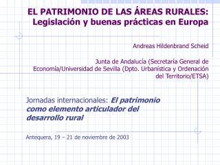 EL PATRIMONIO DE LAS  REAS RURALES: Legislaci n y buenas pr cticas en Europa    Andreas Hildenbrand Scheid