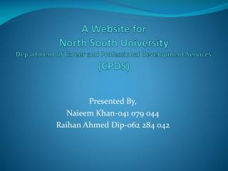 Presented By, Naieem Khan-041 079 044 Raihan Ahmed Dip-062 284 042