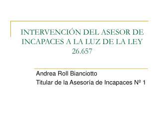 INTERVENCIÓN DEL ASESOR DE INCAPACES A LA LUZ DE LA LEY 26.657