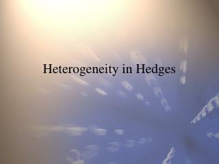 Heterogeneity in Hedges
