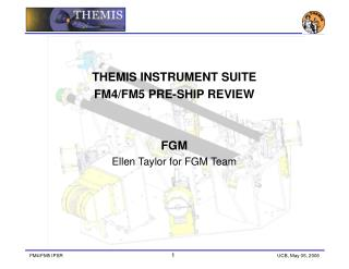 THEMIS INSTRUMENT SUITE  FM4/FM5 PRE-SHIP REVIEW  FGM Ellen Taylor for FGM Team